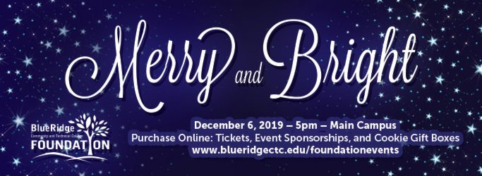 Merry and Bright. Dec. 6, 2019. 5pm at the Main Campus. Purchase Tickets online at www.blueridgectc.edu/foundationevents