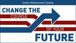 Change the course of your future. Career Advancement Catalog